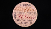 "I drink coffee because I need it and wine because I deserve it | 3 1/2"" Magnet"
