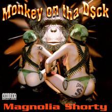 MAGNOLIA SHORTY - Monkey On Tha D$ck