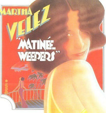 VELEZ, MARTHA - Matinee Weepers  CD