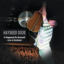 HAYSEED DIXIE - It Happened So Grassed - Live In Scotland
