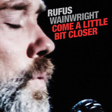 WAINWRIGHT, RUFUS - Come A Little Bit Closer