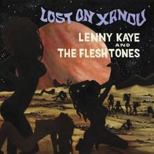 KAYE, LENNY & THE FLESHTONES - Lost On Xandu