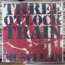 THREE O'CLOCK TRAIN - Muscle In