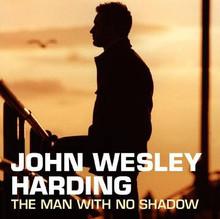HARDING, JOHN WESLEY - The Man With No Shadow