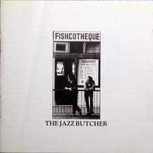 JAZZ BUTCHER - Fishcotheque