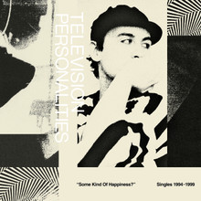 TELEVISION PERSONALITIES - Some Kind Of Happiness