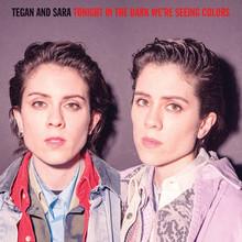 TEGAN & SARA - Tonight In The Dark We're seeing Colors