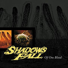 SHADOWS FALL - Of One Blood