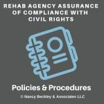 The Rehab Agency Assurance of Civil Rights Policies and Procedures Addendum to the Rehab Agency Policies and Procedures Manual by Nancy Beckley & Associates