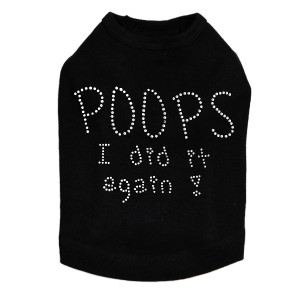 "Poops I Did It Again dog tank for large and small dogs. 5"" X 4"" design in clear rhinestones."