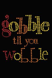Gobble til you Wobble - Women's T-shirt