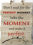 """Don't wait for the Perfect Moment, take the Moment and make it Perfect"" wood wall plaque 10""x14""x1.75"""