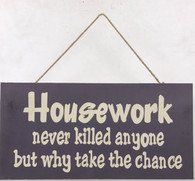 """Housework never killed anyone but why take the chance"" wooden wall plaque"