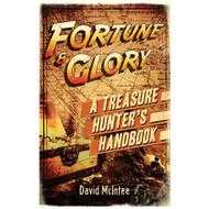 Fortune And Glory: A Treasure Hunter`S Handbook