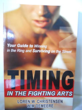 Timing in the Fighting Arts: How to Win a Fight with Speed, Power, and Technique  by Christensen & Wim Demeere