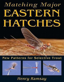 Matching Major Eastern Hatches: New Patterns for Selective Trout by Henry Ramsay