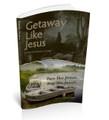 Getaway Like Jesus - Pace Like Jesus. Pray Like Jesus. Digital Read & Study PDF Edition