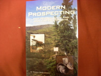 Modern Prospecting: How to Find, Claim and Sell Mineral Deposits