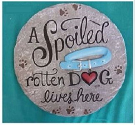 """A Spoiled Rotten Dog Lives Here"" Stepping Stone"