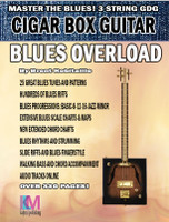 """""""Blues Overload"""" Complete Blues Method for 3-String Open G Cigar Box Guitar"""