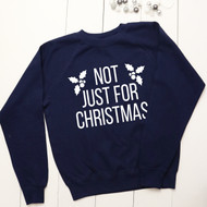 Personalised 'Not just for Christmas' sweatshirt - Unisex