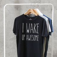 'I wake up awesome' T Shirt