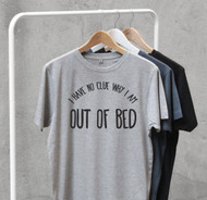 'I have no clue why I am out of bed' T Shirt