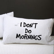 Personalised 'I Don't Do Mornings' Pillow Case