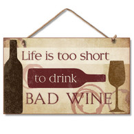 Life is too Short for Bad Wine Sign