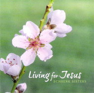 Living For Jesus CD by Schrenk Sisters