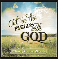 Out In The Fields With God CD by Altar of Praise Chorale