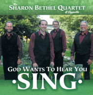 God Wants To Hear You Sing CD by Sharon Bethel Quartet