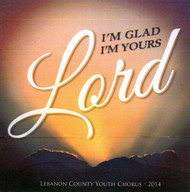 I'm Glad I'm Yours, Lord CD by Lebanon County Youth Chorus