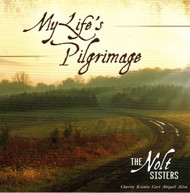 My Life's Pilgrimage CD by The Nolt Sisters
