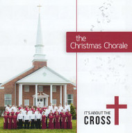 It's About the Cross CD by the Christmas Chorale
