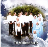 I Want Us To Be Together In Heaven CD by The Kauffman Family