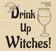 Drink Up Witches - 721G