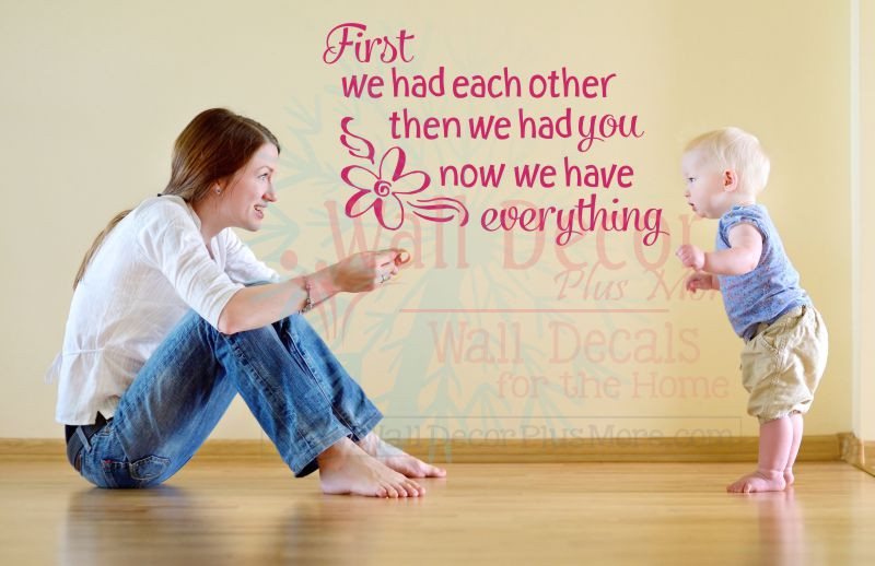We Have Each Other Quotes: First We Had Each Other Now We Have Everything Nursery