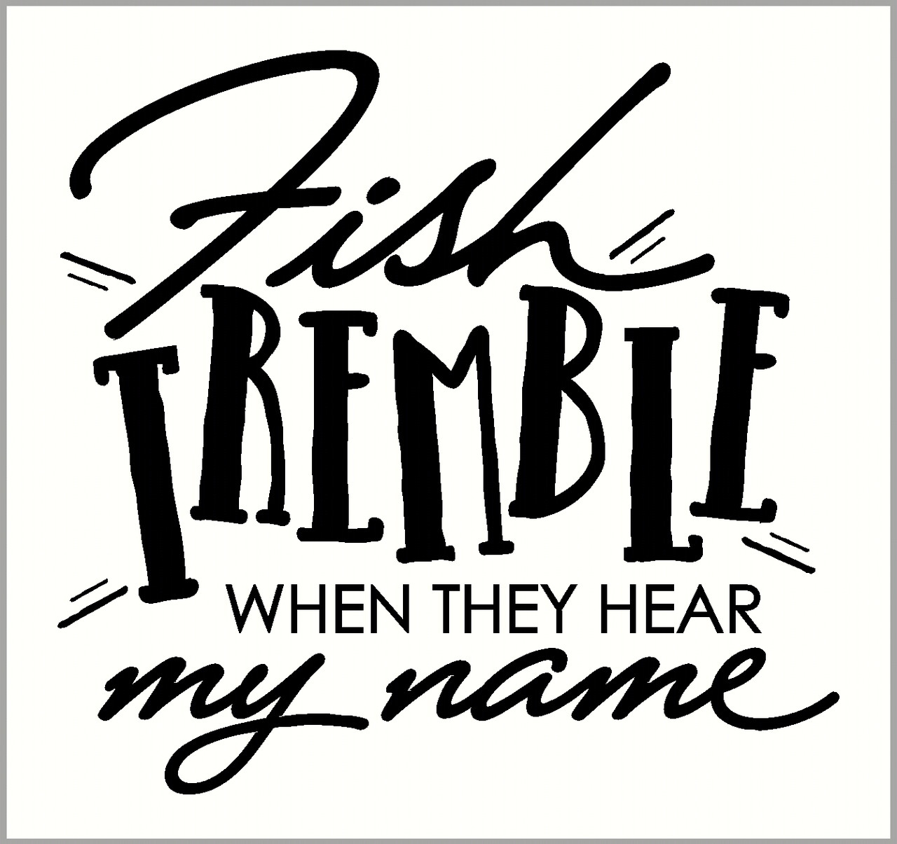 Fish Tremble When They Hear My Name Car Decal Sticker