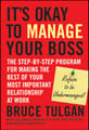 It's Okay to Manage Your Boss: The Step-by-Step Program for Making the Best of Your Most Important Relationship at Work