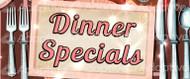 32 X 112 Dinner Specials