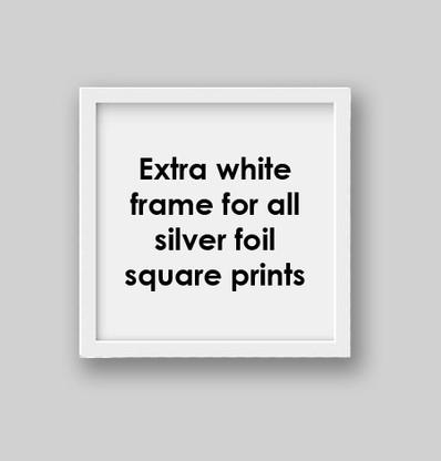 White frame for all square silver foil prints.
