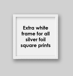 White frame for all square silver foil prints.