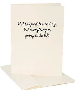 Not To Spoil The Ending But Everything Is Going To Be OK Exclusive Greeting Card