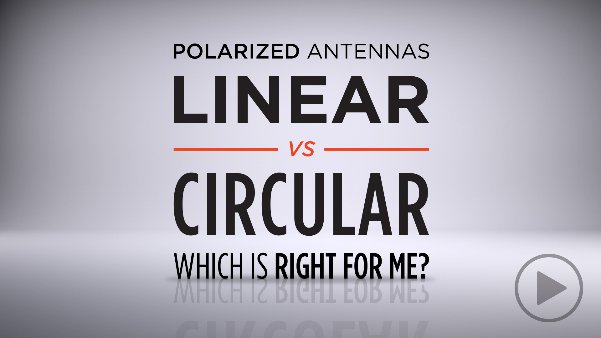 Polarized Antennas: Linear vs Circular::Which Is Right for Me?