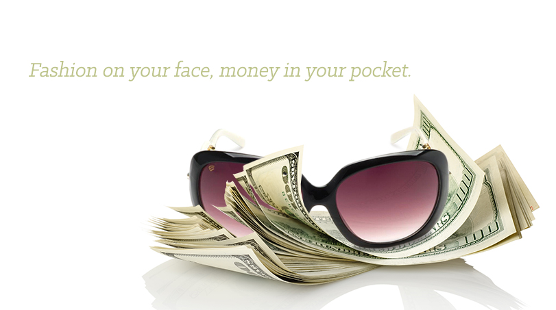 Fashion on your face, money in your pocket