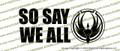 Battlestar Galactica So Say We All Vinyl Die-Cut Sticker / Decal VSBSGSSW