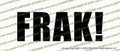 Battlestar Galactica FRAK Vinyl Die-Cut Sticker / Decal VSBSGFRAK