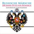 Russische Märsche: Historische Aufnahmen zu 200 Jahre Otto von Bismarck