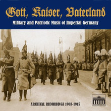 Gott, Kaiser, Vaterland: Military and Patriotic Music of Imperial Germany, 1903-1915 (BH0901)